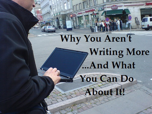 Why you aren't writing more